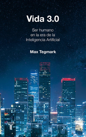 Vida 3.0/Life 3.0: Being Human in the Age of Artificial Intelligence by Max Tegmark