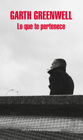 Lo que te pertenece/ What Belongs to You by Garth Greenwell