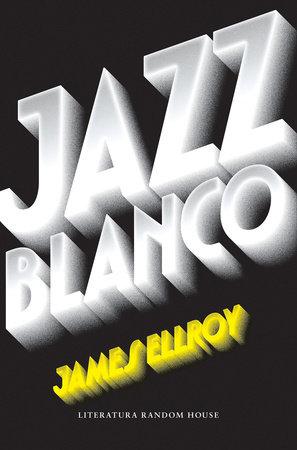 Jazz blanco / White Jazz by James Ellroy