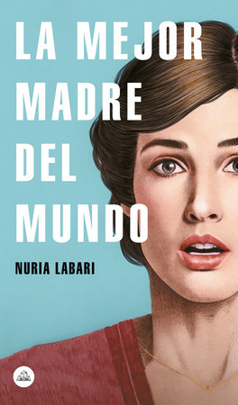 La mejor madre del mundo / The Best Mother in the World by Nuria Labari