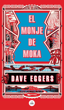 El monje de Moka / The Monk of Mokha by Dave Eggers
