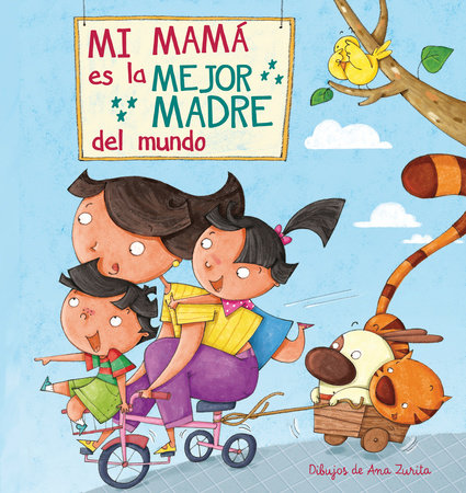 Mi máma es la mejor madre del mundo / My Mom is the best Mom in the World by Ana Zurita and Lincoln Child