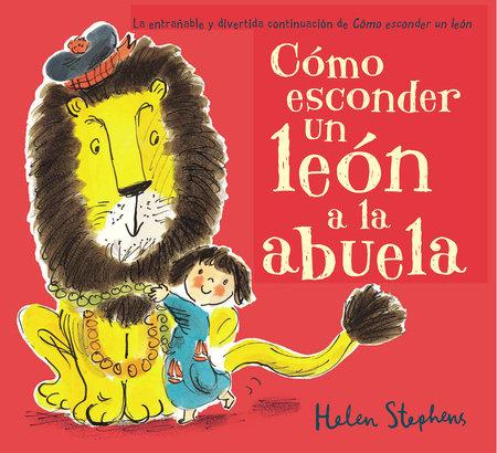Cómo esconder un león a la abuela / How to Hide a Lion from Grandma by Helen Stephens