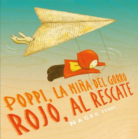 Poppi, la niña del gorro rojo al rescate / Red Knit Cap Girl To the Rescue by Naoko Stoop