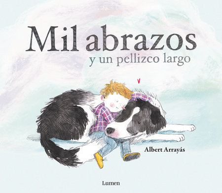 Mil abrazos y un pellizco largo / A Thousand Hugs and a Sweet Nudge by Albert Arrayas