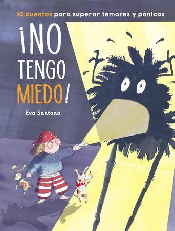 ¡No tengo miedo!: 10 cuentos para superar temores y pánicos / I'm Not Afraid! by Eva Santana Lopez