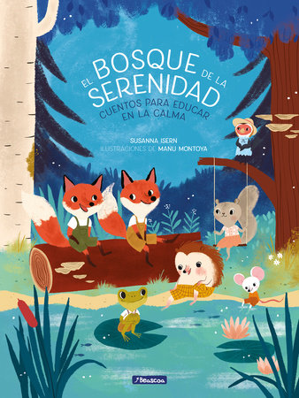 El bosque de la serenidad. Cuentos para educar en la calma / The Forest of Serenity. Stories to Teach In The Calm by Susanna Isern and Manuela Montoya Escobar