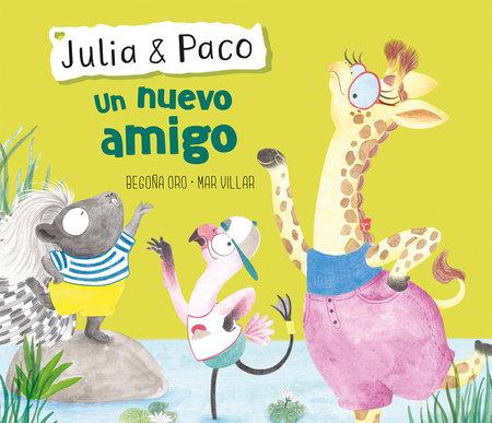 Julia & Paco: Un nuevo amigo / Julia & Paco: A New Friend by Begoña Oro, Mar Villar