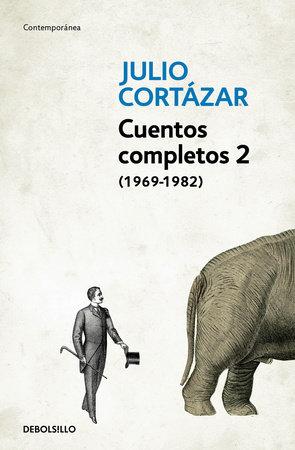 Cuentos Completos 2 (1969-1982). Julio Cortazar / Complete Short Stories, Book 2  (1969-1982), Cortazar by Julio Cortazar