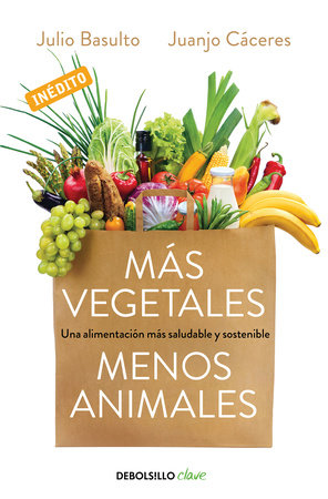Más vegetales, menos animales / More Vegetables. Fewer Animals by Julio Basulto and Juanjo Caceres