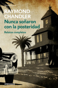 Nunca soñaron con la posteridad: Relatos completos / They Never Dreamed of Posterity: The Short Stories