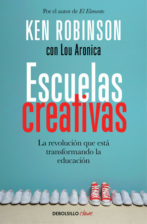 Escuelas creativas / Creative Schools: The Grassroots Revolution That's Transforming Education by Ken Robinson