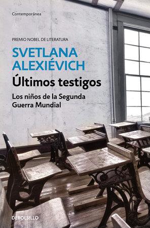 Últimos testigos: Los niños de la segunda guerra mundial/ Secondhand Time: The Last of the Soviets by Svetlana Alexievich