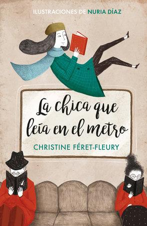 La chica que leía en el metro / The Girl Who Read on the Metro by Christine Feret-Fleury
