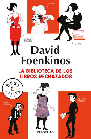 La biblioteca de los libros rechazados / The Library of Rejected Manuscripts by David Foenkinos