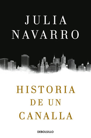 Historia de un canalla / Story of a Sociopath: A Novel by Julia Navarro