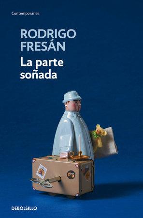 La parte soñada / The Dreamed Part by Rodrigo Fresan