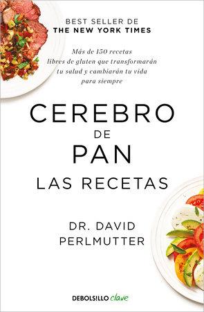 Cerebro de pan. Las recetas / The Grain Brain Cookbook by David Perlmutter