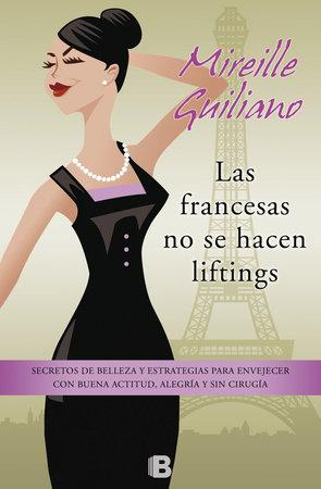 Las francesas no se hacen lifting: Secretos de belleza y estrategias para envejecer con buena actitud, ale /  French Women don't get FaceLifts by Mireille Guiliano
