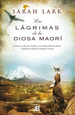 Las lágrimas de la diosa Maorí / Tears of the Maori Goddess by Sarah Lark