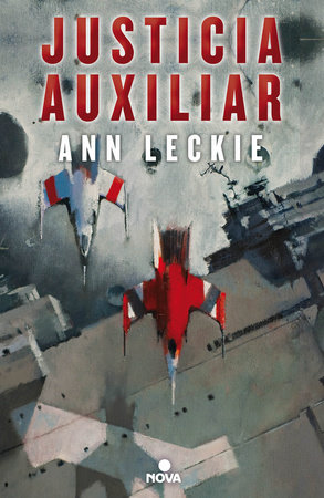 Justicia auxiliar / Ancillary Justice by Ann Leckie