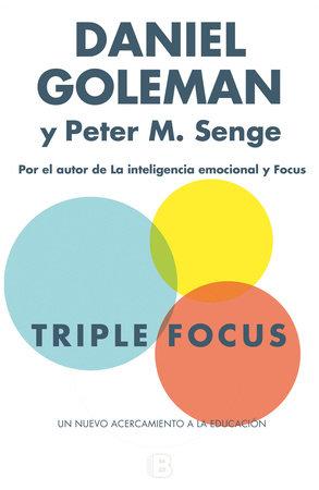 Triple Focus. Un nuevo acercamiento a la educación / The Triple Focus by Daniel Goleman