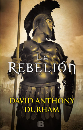 La rebelión / The Risen : A Novel of Spartacus by David Anthony Durham