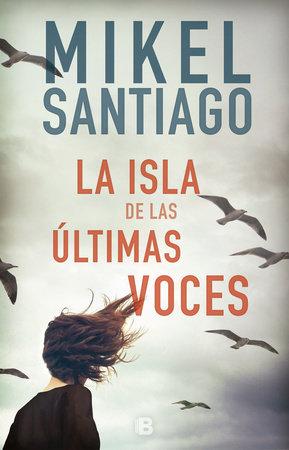 La isla de las últimas voces / The Last Voices in the Island by Mikel Santiago