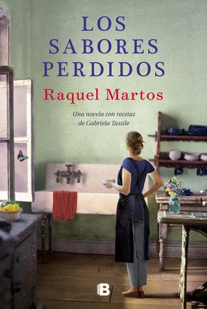 Los sabores perdidos: Una novela con recetas de Gabriela Tassile / Lost Flavors: A Novel with Recipes by Gabriela Tassile by Raquel Martos and Gabriela Tassile