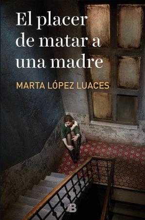 El placer de matar a una madre / The Pleasure of Killing a Mother by Marta Lopez Luaces