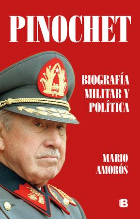 Pinochet. Biografía y política / Pinochet. Military and Political Biography by Mario Amoros