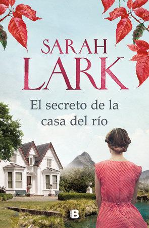 El secreto de la casa del río / The Secret of the River House by Sarah Lark