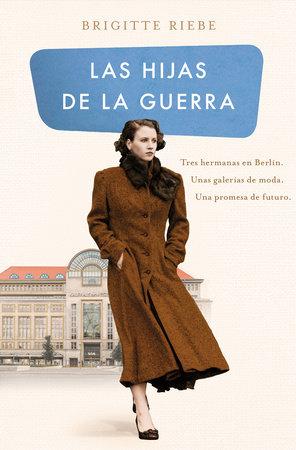 Las hijas de la guerra / Daughters of the War by Brigitte Riebe