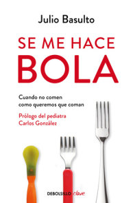 Se me hace bola: Cuando no comen como queremos que coman / It Gets Complicated: When They Don't Eat How We Want Them to Eat