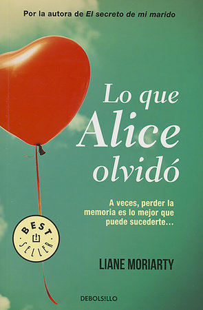 Lo que Alice olvidó / What Alice Forgot by Liane Moriarty