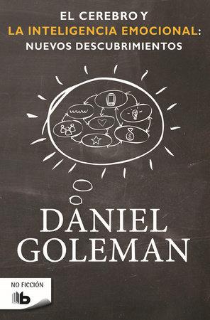 El cerebro y la inteligencia emocional / The Brain and Emotional Intelligence: New Insights by Daniel Goleman