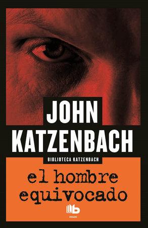 El hombre equivocado/ The Wrong Man by John Katzenbach
