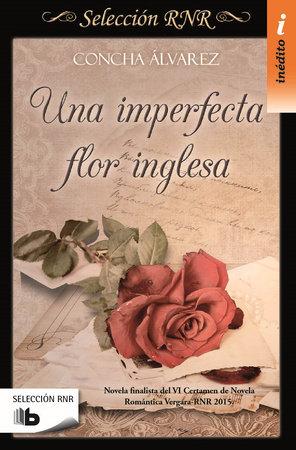 Una imperfecta flor inglesa  /  An Imperfect English Flower by Concha Alvarez