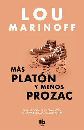 Más Platón y menos Prozac / Plato, not Prozac!: Applying Eternal Wisdom to Everyday by Lou Marinoff