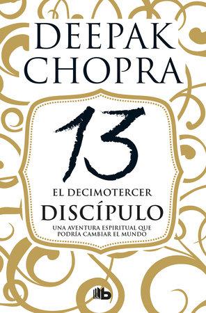 El decimotercer discípulo: Una aventura espiritual que podría cambiar el mundo / The 13th Disciple by Deepak Chopra, MD