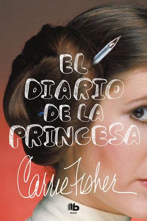 El diario de la princesa / The Princess Diarist by Carrie Fisher