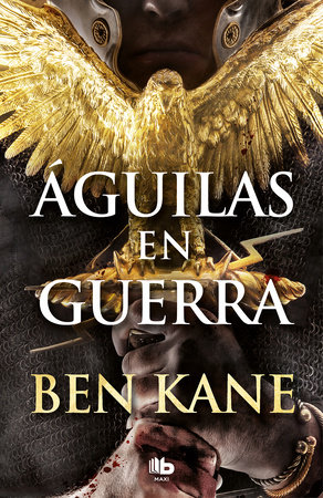 Águilas en guerra / Eagles at War by Ben Kane