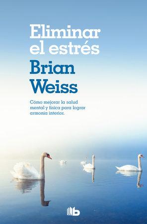 Eliminar el estrés / Eliminating Stress, Finding Inner Peace by Brian Weiss