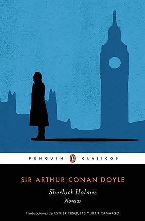 Sherlock Holmes. Novelas / Sherlock Holmes. Novels by Sir Arthur Conan Doyle