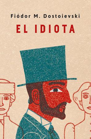 El idiota. Edición conmemorativa / Idiot. Commemorative Edition by Fiodor M. Dostoievski