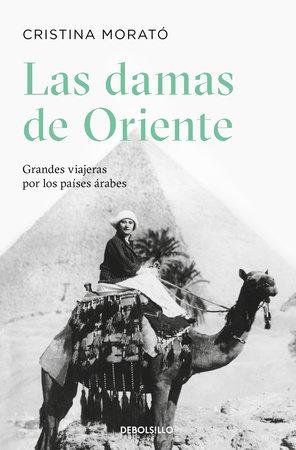Las damas de Oriente / Grandes viajeras por los países árabes / Ladies of the Orient by Cristina Morató