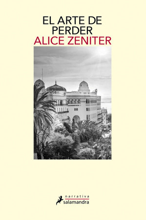 El arte de perder / The Art of Losing by Alice Zeniter