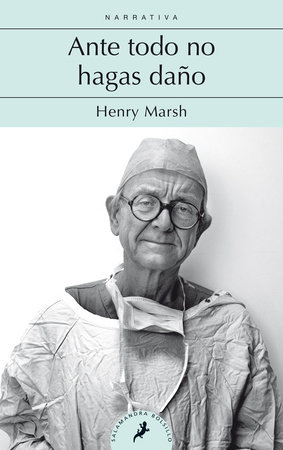 Ante todo no hagas daño / Do No Harm: Stories of Life. Death, and Brain Surgery by Henry Marsh
