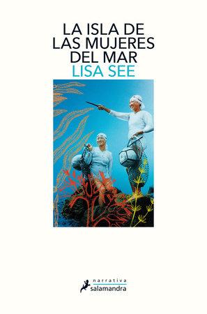 La isla de las mujeres del mar / The Island of Sea Women by Lisa See
