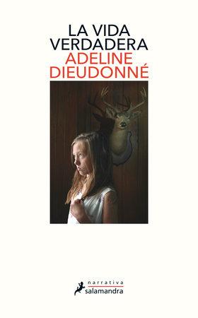 La vida verdadera / Real Life by Adeline Dieudonne